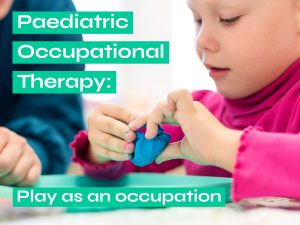 Paediatric Occupational Therapy Play as an occupation